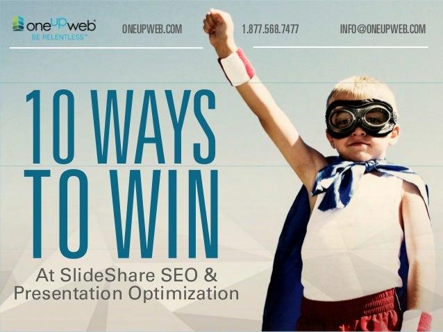 1.877.568.7477ONEUPWEB.COM INFO@ONEUPWEB.COM At SlideShare SEO & Presentation Optimization