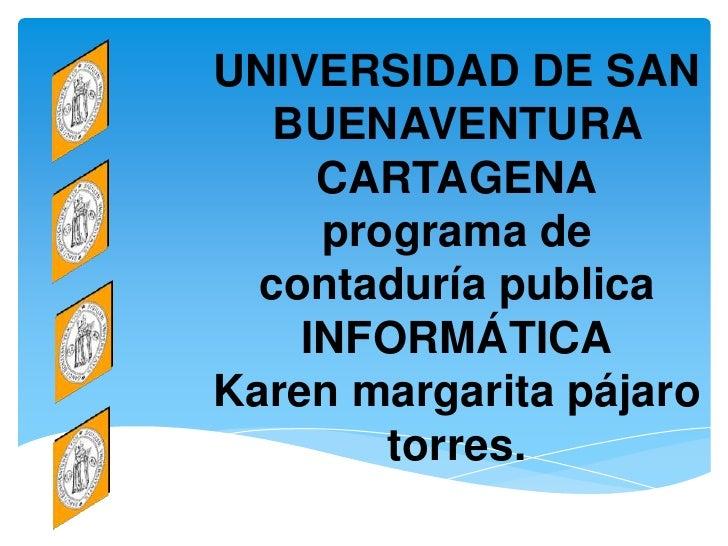 UNIVERSIDAD DE SAN   BUENAVENTURA     CARTAGENA     programa de  contaduría publica    INFORMÁTICAKaren margarita pájaro  ...