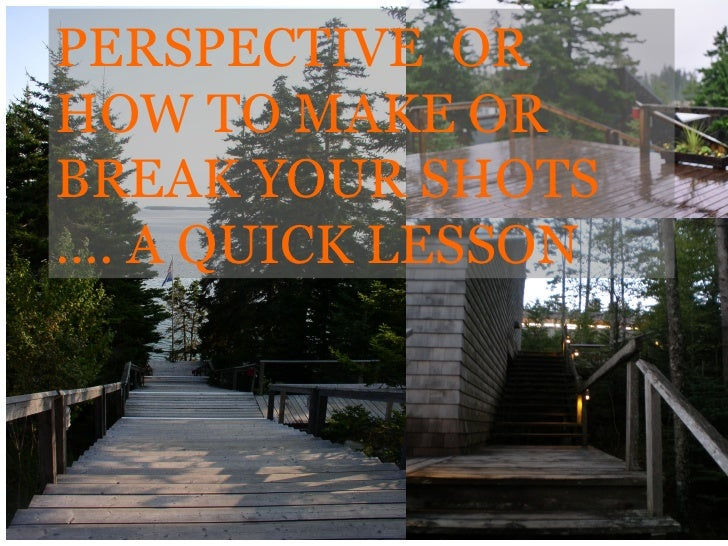 PERSPECTIVE OR HOW TO MAKE OR BREAK YOUR SHOTS …. A QUICK LESSON