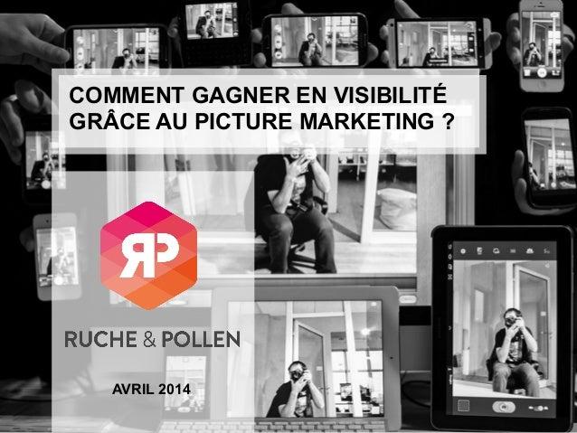 COMMENT GAGNER EN VISIBILITÉ GRÂCE AU PICTURE MARKETING ? AVRIL 2014
