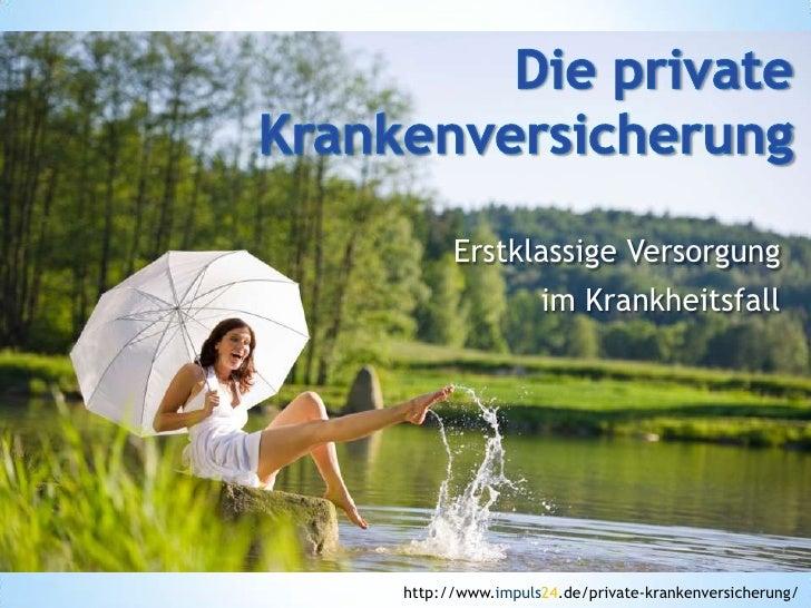 Erstklassige Versorgung                 im Krankheitsfallhttp://www.impuls24.de/private-krankenversicherung/