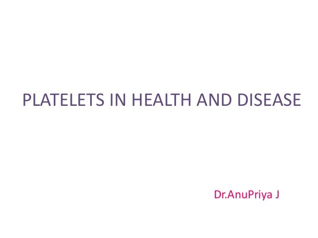PLATELETS IN HEALTH AND DISEASE Dr.AnuPriya J