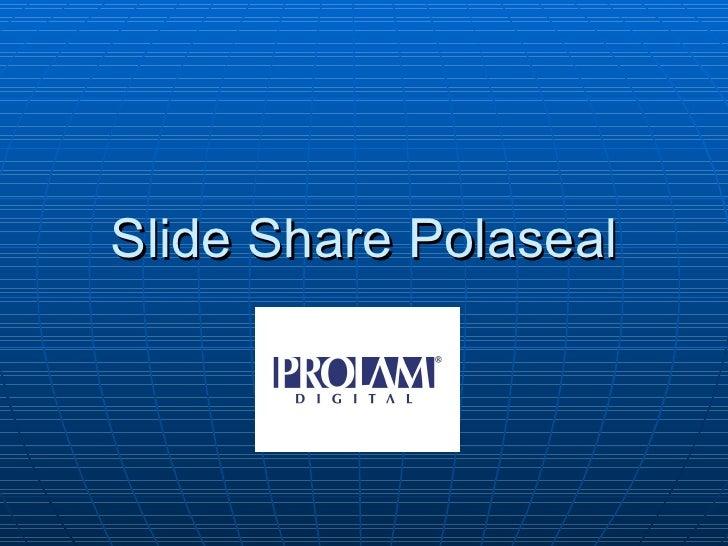 Slide Share Polaseal