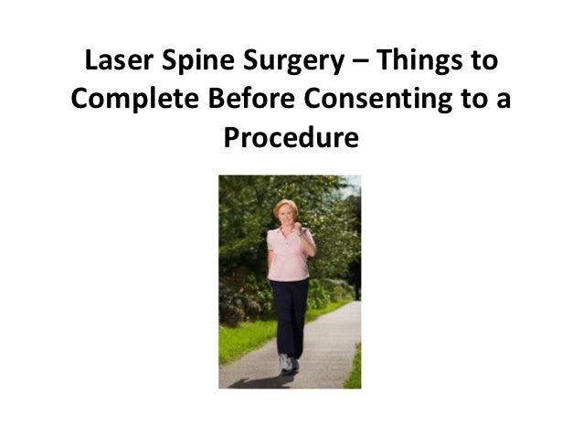 Laser Spine Surgery – Things toComplete Before Consenting to a           Procedure