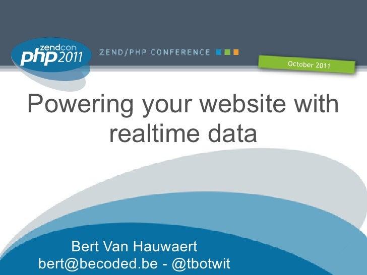 October 2011Powering your website with      realtime data    Bert Van Hauwaertbert@becoded.be - @tbotwit