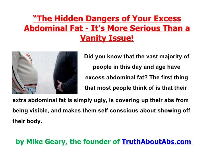 """"""" The Hidden Dangers of Your Excess Abdominal Fat - It's More Serious Than a Vanity Issue! Did you know that the vast majo..."""
