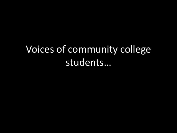 Voices of community college students…<br />