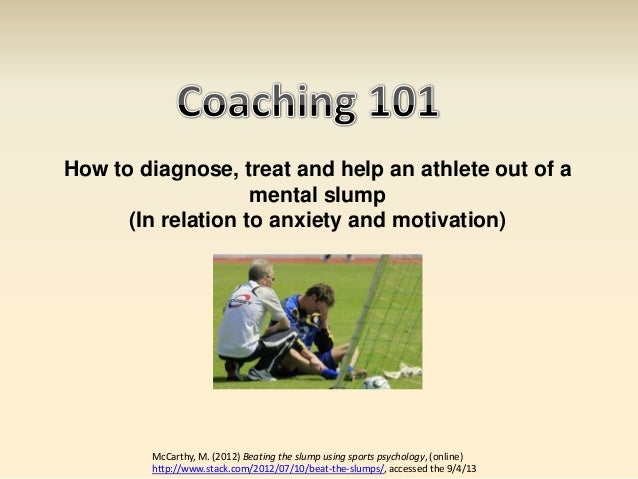 How to diagnose, treat and help an athlete out of a                    mental slump      (In relation to anxiety and motiv...