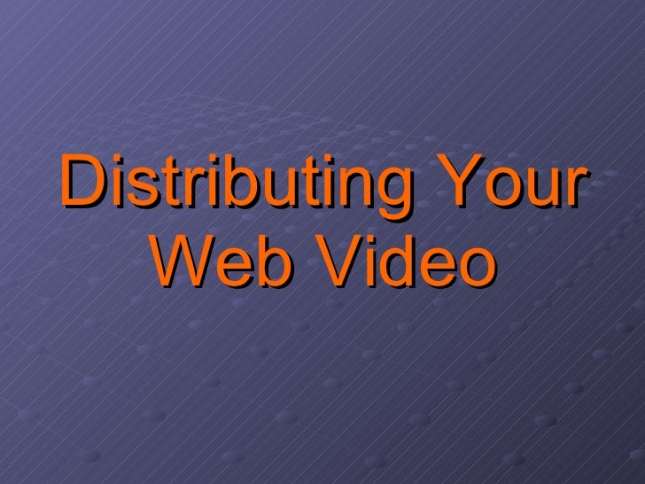 Distributing Your Web Video