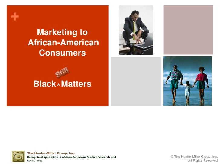1<br />Marketing to<br /> African-American Consumers<br />Black⌃Matters<br />Still<br />© The Hunter-Miller Group, Inc.<br...