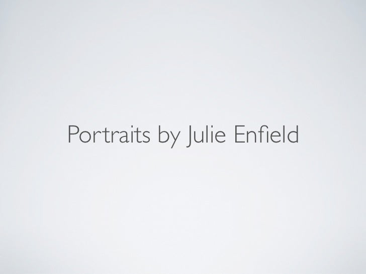 Portraits by Julie Enfield