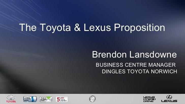 Brendon Lansdowne BUSINESS CENTRE MANAGER  DINGLES TOYOTA NORWICH The Toyota & Lexus Proposition