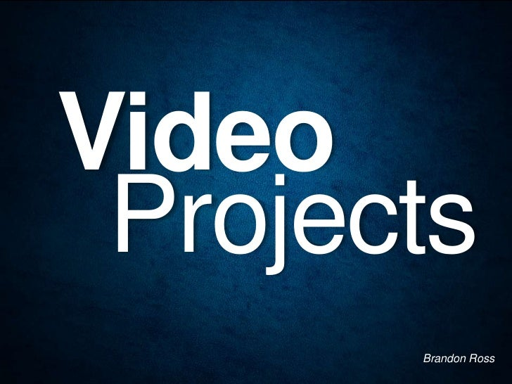 Video Projects       Brandon Ross