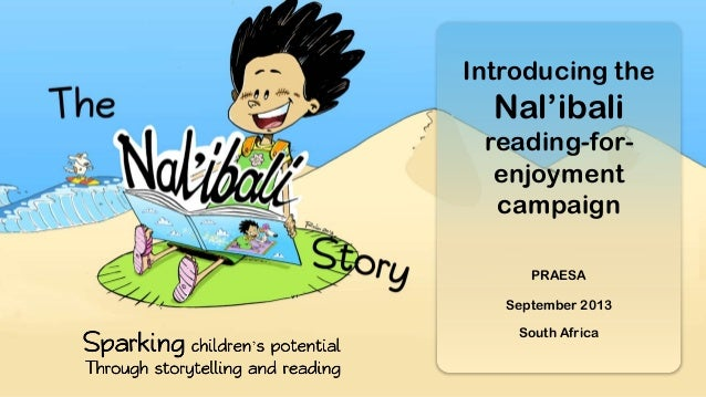 Introducing the Nal'ibali reading-for- enjoyment campaign PRAESA September 2013 South Africa
