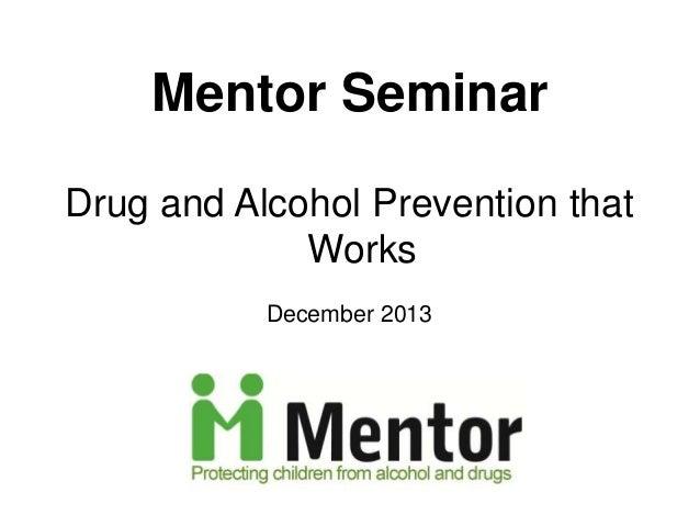 Mentor Seminar Drug and Alcohol Prevention that Works December 2013