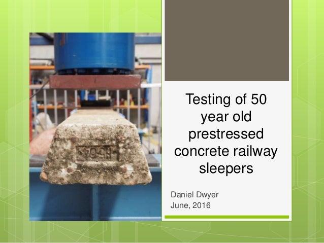 Testing Of 50 Year Old Prestressed Concrete Railway Sleepers