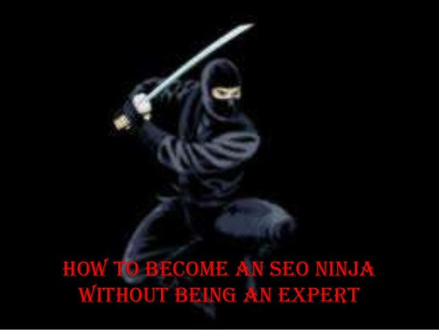 How To Become An SEO NinjaWithout Being An Expert