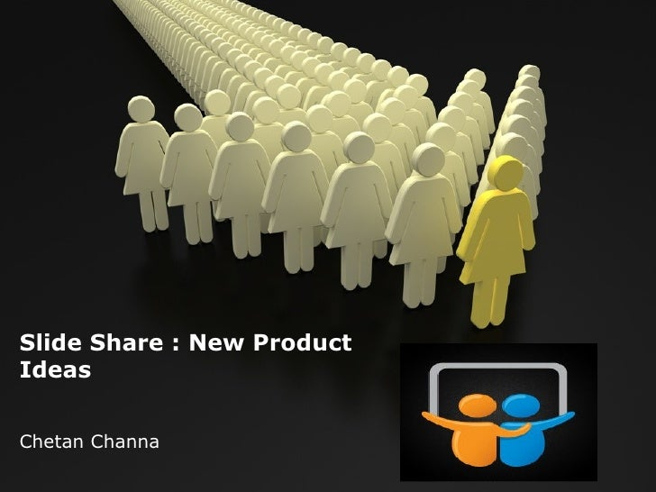 Slide Share : New ProductIdeasChetan Channa