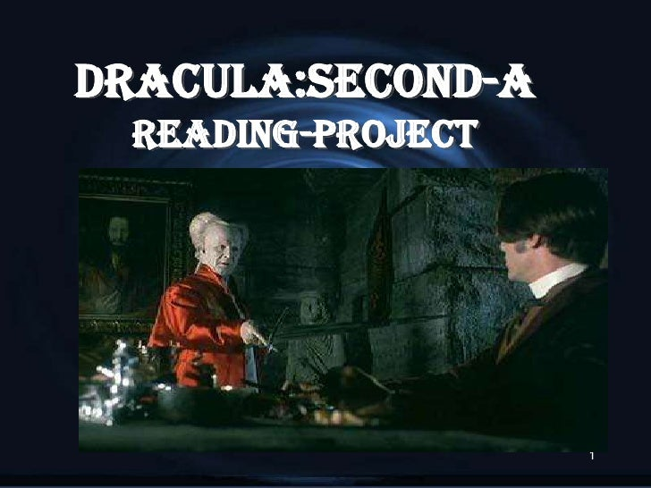 DRACULA:SECOND-A READING-PROJECT                   1