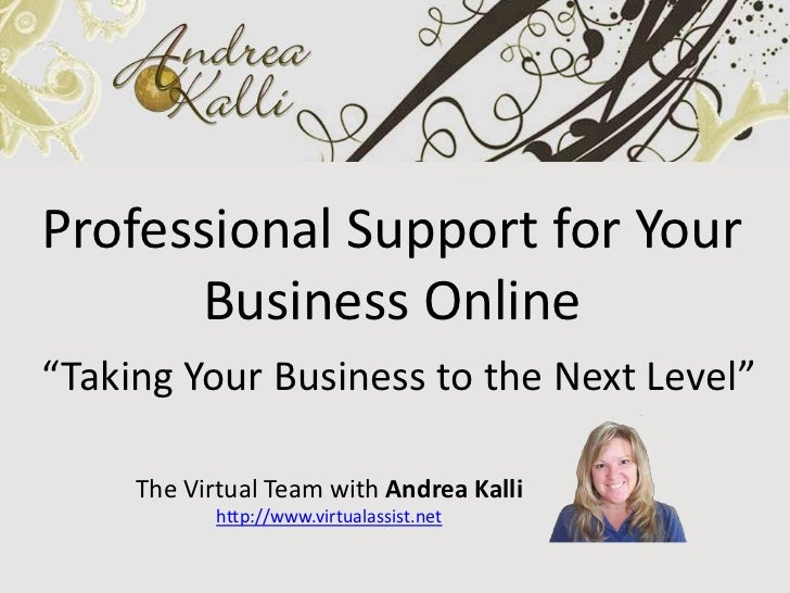 """Professional Support for Your      Business Online""""Taking Your Business to the Next Level""""     The Virtual Team with Andre..."""