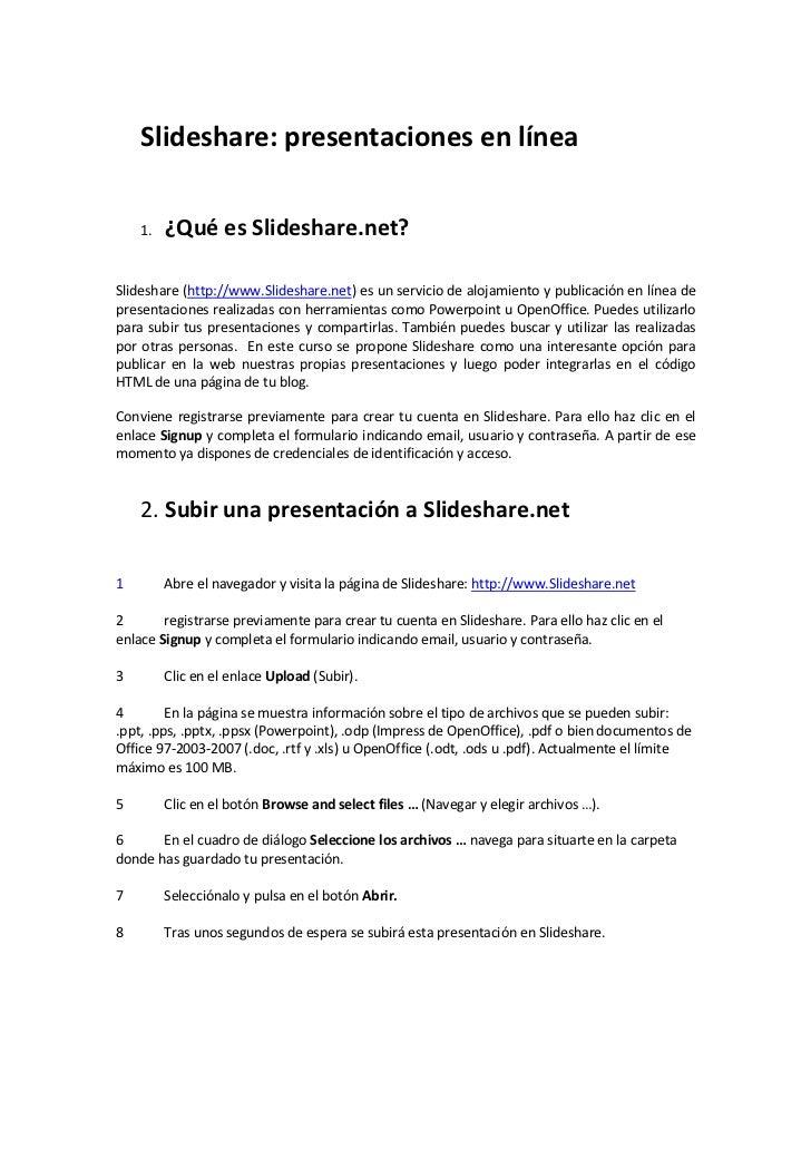 Slideshare: presentaciones en línea    1.   ¿Qué es Slideshare.net?Slideshare (http://www.Slideshare.net) es un servicio d...