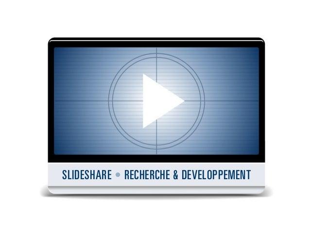 SLIDESHARE • RECHERCHE & DEVELOPPEMENT