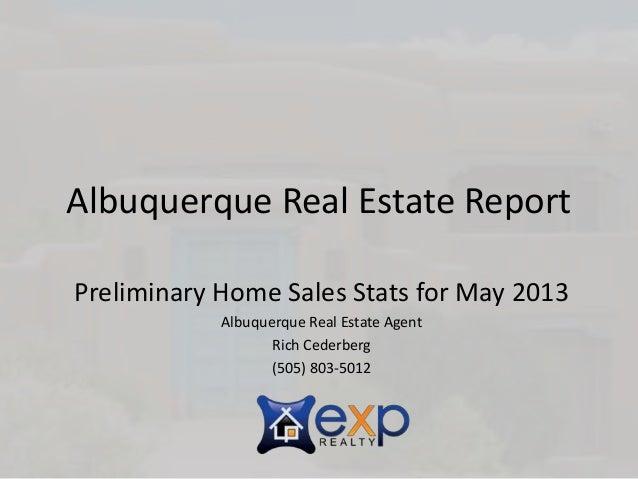 Albuquerque Real Estate ReportPreliminary Home Sales Stats for May 2013Albuquerque Real Estate AgentRich Cederberg(505) 80...