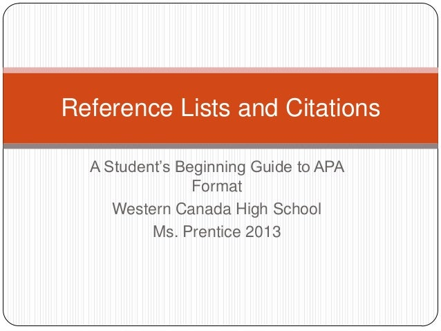 """Reference Lists and Citations A Student""""s Beginning Guide to APA Format Western Canada High School Ms. Prentice 2013"""