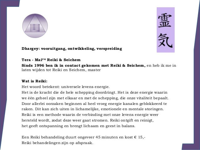 Dhargey: vooruitgang, ontwikkeling, verspreiding Tera - Mai™ Reiki & Seichem Sinds 1996 ben ik in contact gekomen met Reik...