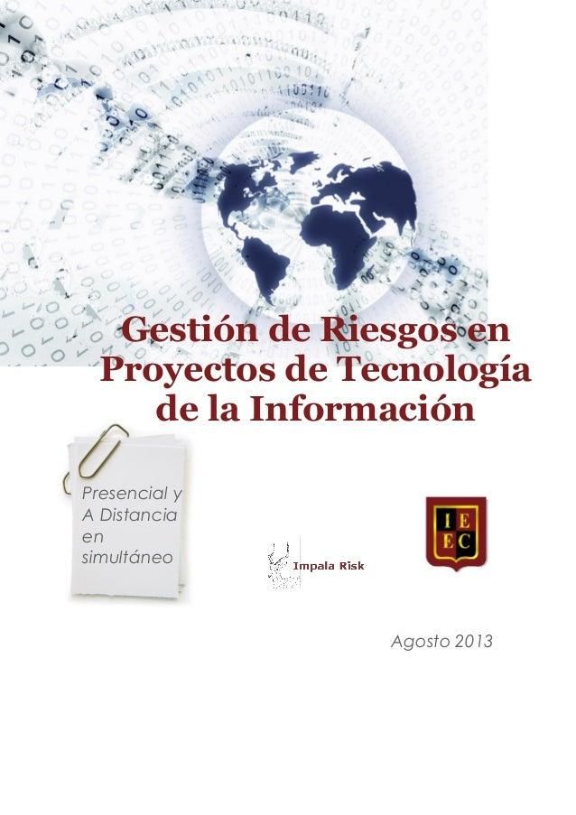 Gestión de Riesgos en Proyectos de Tecnología de la Información Presencial y A Distancia en simultáneo . Agosto 2013
