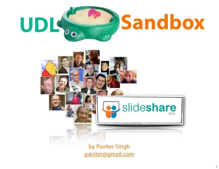 UDL               Sandbox            by Paviter Singh       paviter@gmail.com                             1