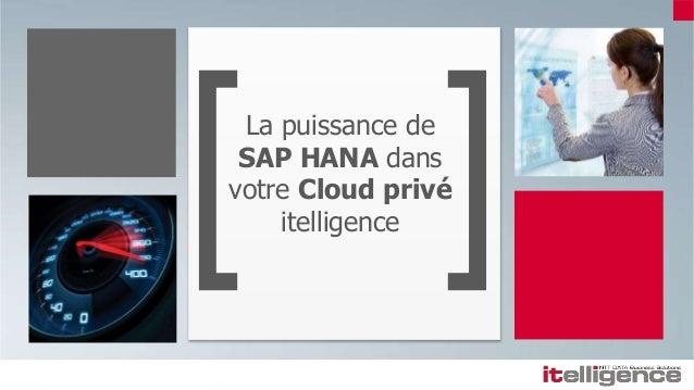 La puissance de SAP HANA dans votre Cloud privé itelligence