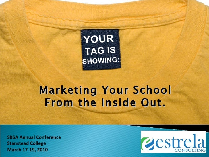 YOUR   TAG IS  SHOWING: Marketing Your School From the Inside Out.