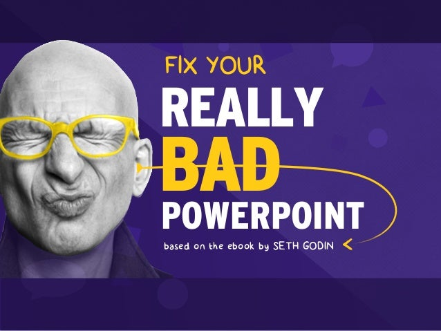 REALLY POWERPOINT  BAD based on the ebook by SETH GODIN  FIX YOUR