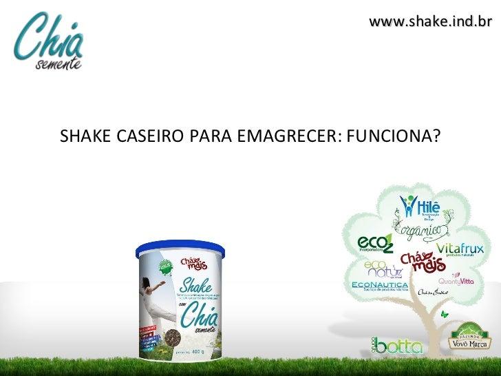 <ul><li>SHAKE CASEIRO PARA EMAGRECER: FUNCIONA? </li></ul>www.shake.ind.br