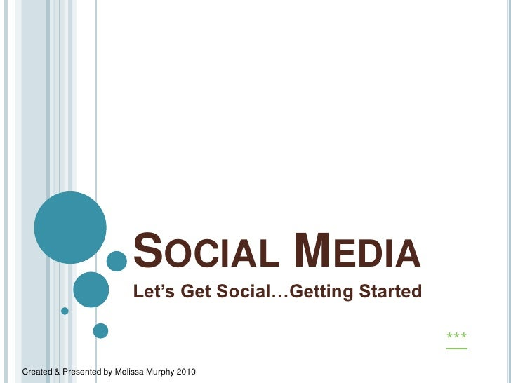 Social Media  <br />Let's Get Social…Getting Started<br />***<br />Created & Presented by Melissa Murphy 2010<br />