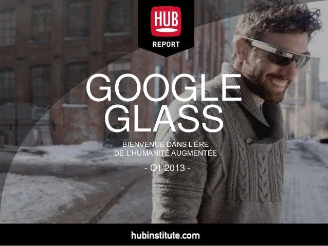 HUB Report Google Glass - Bienvenue dans l'ère de l'Humanité Augmentée [Summary]