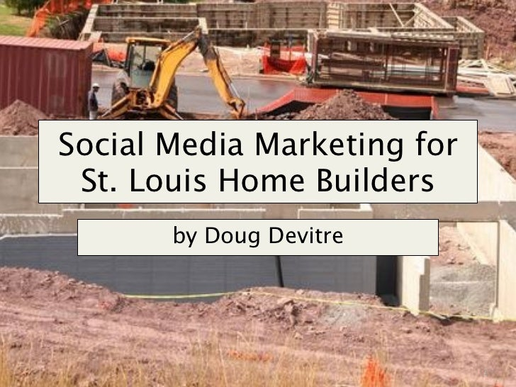 Social Media Marketing for  St. Louis Home Builders        by Doug Devitre                                  1