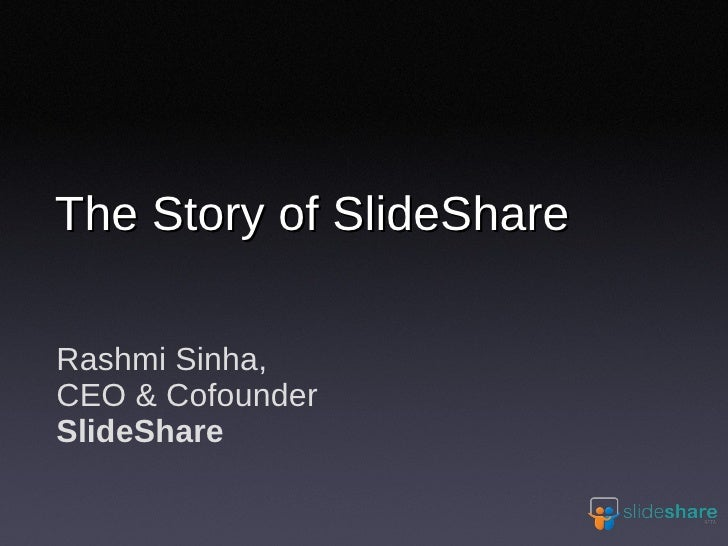 The Story of SlideShare  Rashmi Sinha, CEO & Cofounder SlideShare