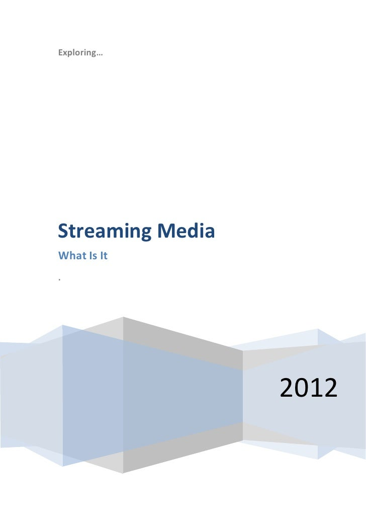 Exploring…Streaming MediaWhat Is It.                  2012