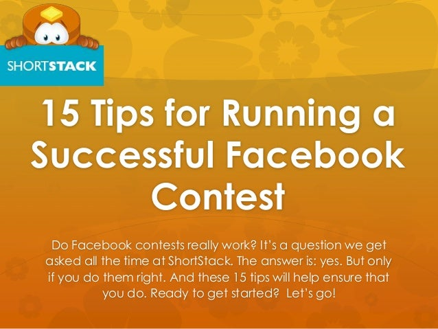 15 Tips for Running aSuccessful FacebookContestDo Facebook contests really work? It's a question we getasked all the time ...