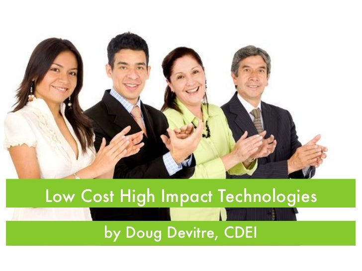 Low Cost High Impact Technologies         by Doug Devitre, CDEI