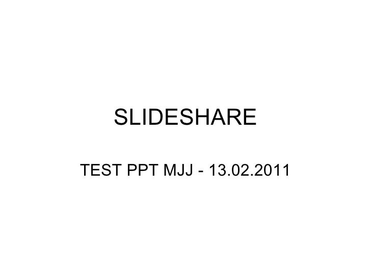 SLIDESHARE TEST PPT MJJ - 13.02.2011