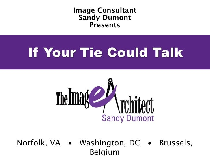 Image Consultant             Sandy Dumont                Presents  If Your Tie Could TalkNorfolk, VA • Washington, DC • Br...