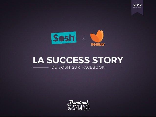 La Success Story de Sosh sur Facebook, Rétrospective 2012