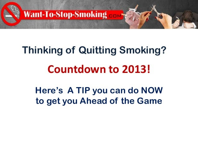 Thinking of Quitting Smoking?     Countdown to 2013!  Here's A TIP you can do NOW  to get you Ahead of the Game