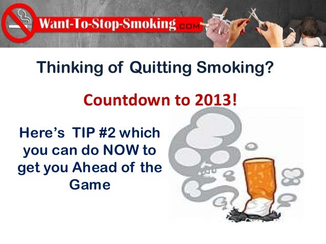 Thinking of Quitting Smoking?         Countdown to 2013!Here's TIP #2 which you can do NOW toget you Ahead of the       Game