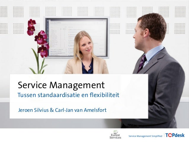 Service Management Tussen standaardisatie en flexibiliteit Jeroen Silvius & Carl-Jan van Amelsfort