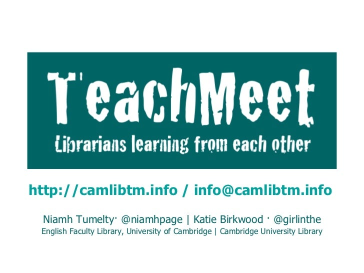 TeachMeet:  Librarians learning from each other Niamh Tumelty· @niamhpage | Katie Birkwood · @girlinthe English Faculty Li...