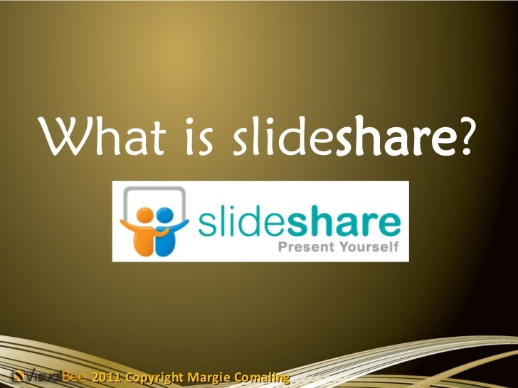 What is slideshare?  2011 Copyright Margie Comaling